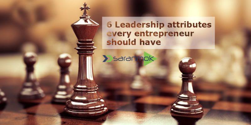 6 Leadership attributes every entrepreneur should have